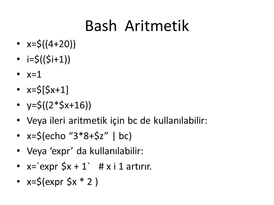 Bash Aritmetik x=$((4+20)) i=$(($i+1)) x=1 x=$[$x+1] y=$((2*$x+16))
